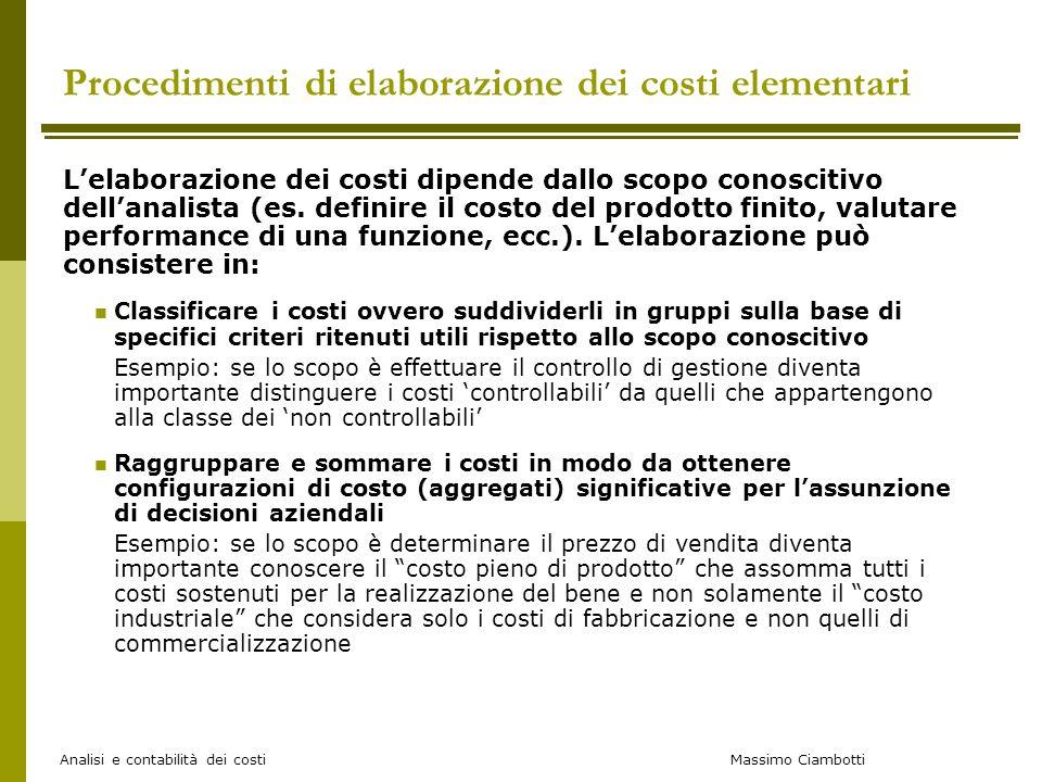 Massimo Ciambotti Analisi e contabilità dei costi Procedimenti di elaborazione dei costi elementari Lelaborazione dei costi dipende dallo scopo conosc