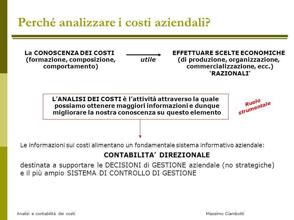 Massimo Ciambotti Analisi e contabilità dei costi Perché analizzare i costi aziendali? Le informazioni sui costi alimentano un fondamentale sistema in