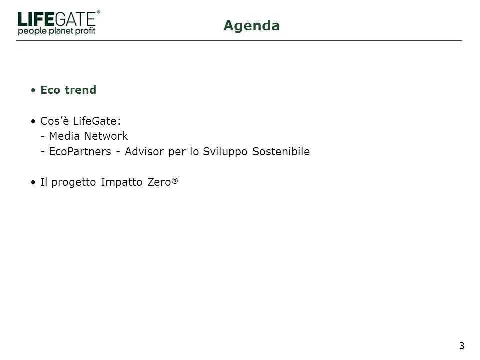 3 Eco trend Cosè LifeGate: - Media Network - EcoPartners - Advisor per lo Sviluppo Sostenibile Il progetto Impatto Zero ® Agenda