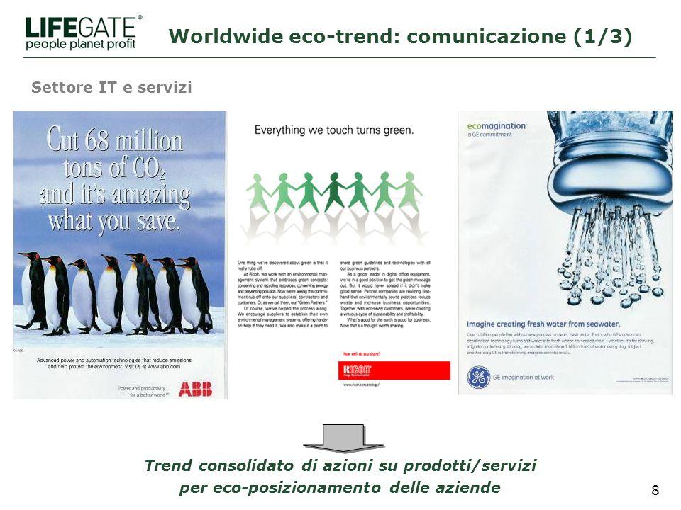 8 Worldwide eco-trend: comunicazione (1/3) Trend consolidato di azioni su prodotti/servizi per eco-posizionamento delle aziende Settore IT e servizi
