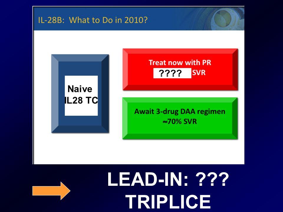 LEAD-IN: ??? TRIPLICE Naive IL28 TC ????