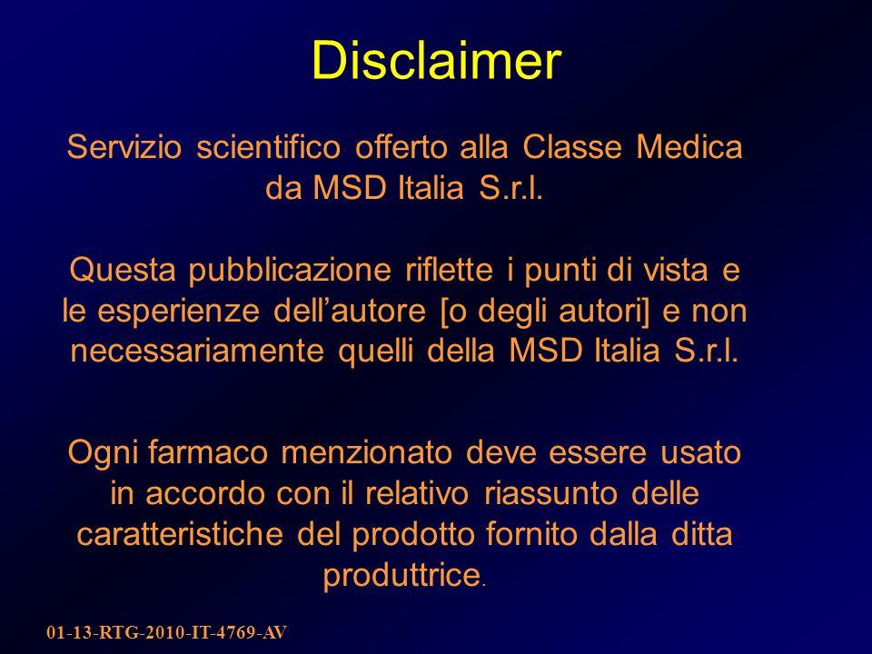 Disclaimer 01-13-RTG-2010-IT-4769-AV Servizio scientifico offerto alla Classe Medica da MSD Italia S.r.l. Questa pubblicazione riflette i punti di vis