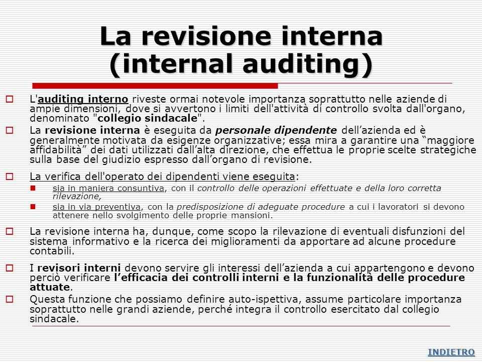 La revisione interna (internal auditing) L'auditing interno riveste ormai notevole importanza soprattutto nelle aziende di ampie dimensioni, dove si a