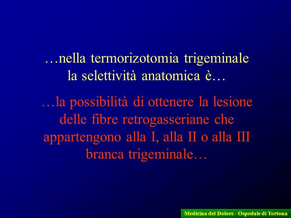 3 Medicina del Dolore - Ospedale di Tortona …nella termorizotomia trigeminale la selettività anatomica è… …la possibilità di ottenere la lesione delle