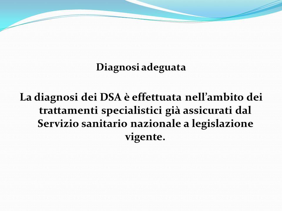 Diagnosi adeguata La diagnosi dei DSA è effettuata nellambito dei trattamenti specialistici già assicurati dal Servizio sanitario nazionale a legislaz