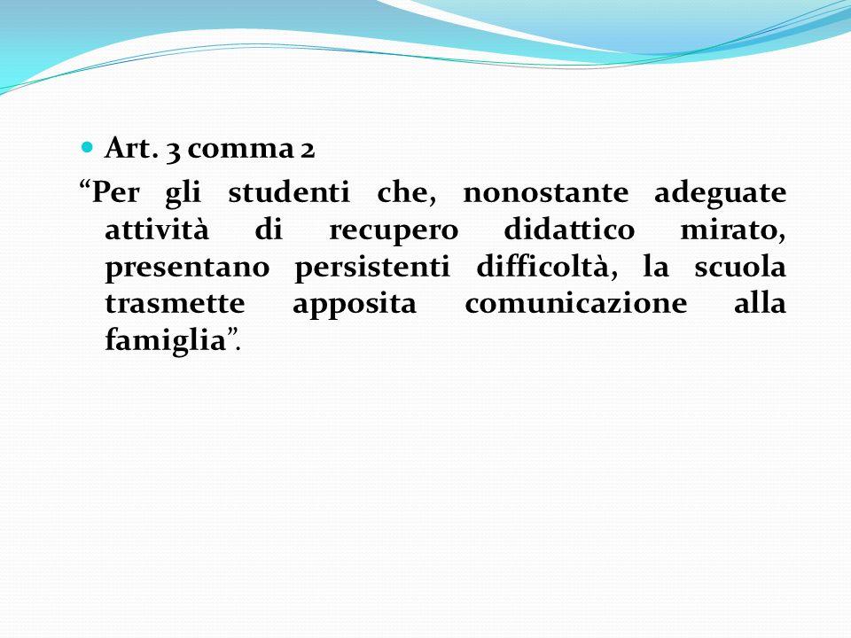 Art. 3 comma 2 Art. 3 comma 2 Per gli studenti che, nonostante adeguate attività di recupero didattico mirato, presentano persistenti difficoltà, la s