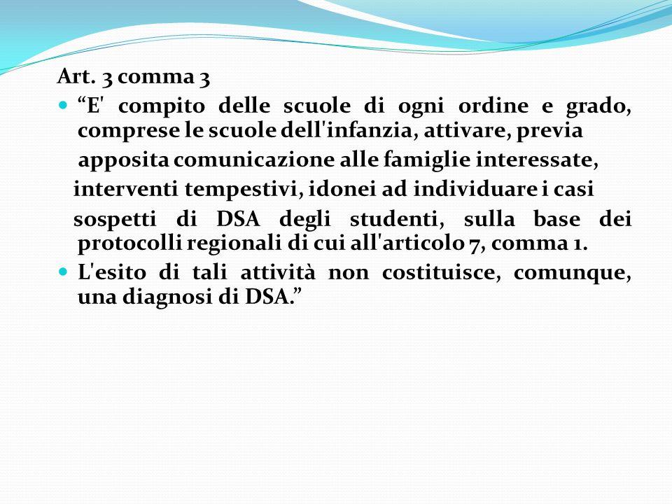 Art. 3 comma 3 E' compito delle scuole di ogni ordine e grado, comprese le scuole dell'infanzia, attivare, previa apposita comunicazione alle famiglie