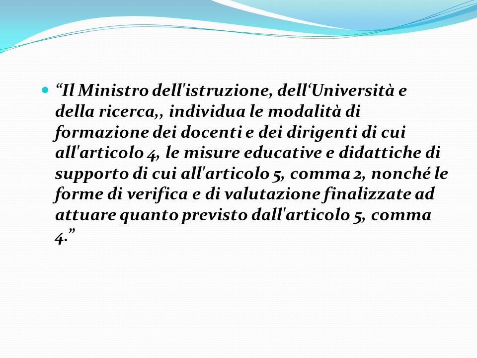 Il Ministro dell'istruzione, dellUniversità e della ricerca,, individua le modalità di formazione dei docenti e dei dirigenti di cui all'articolo 4, l