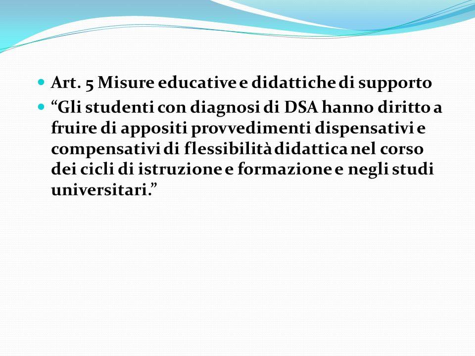 Art. 5 Misure educative e didattiche di supporto Art. 5 Misure educative e didattiche di supporto Gli studenti con diagnosi di DSA hanno diritto a fru