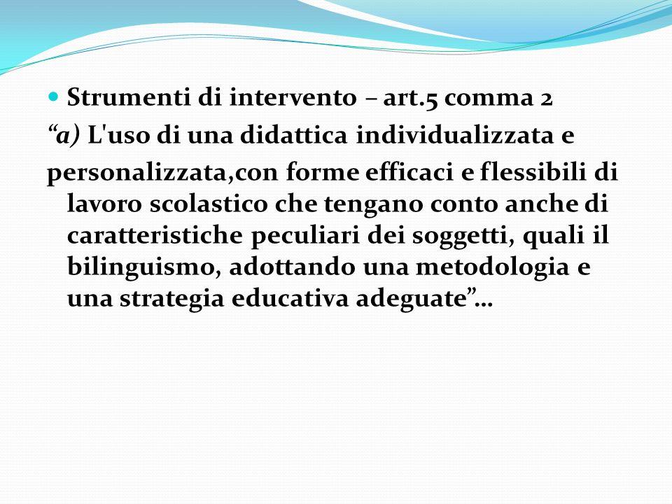 Strumenti di intervento – art.5 comma 2 Strumenti di intervento – art.5 comma 2 a) L'uso di una didattica individualizzata e personalizzata,con forme