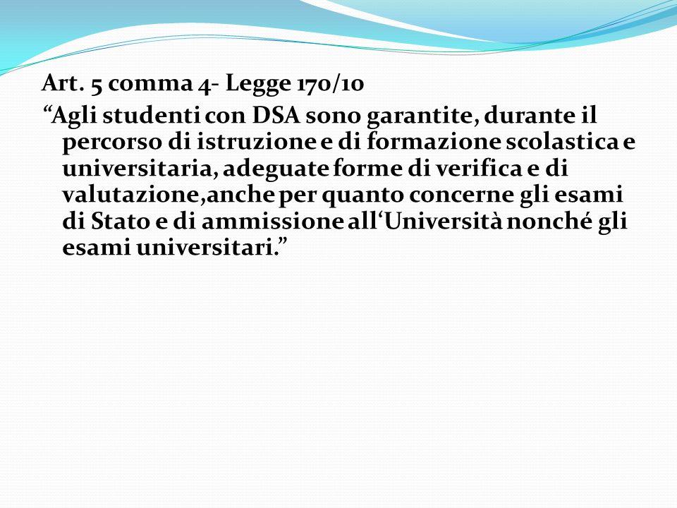 Art. 5 comma 4- Legge 170/10 Agli studenti con DSA sono garantite, durante il percorso di istruzione e di formazione scolastica e universitaria, adegu