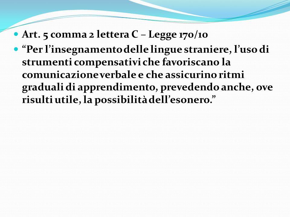 Art. 5 comma 2 lettera C – Legge 170/10 Art. 5 comma 2 lettera C – Legge 170/10 Per linsegnamento delle lingue straniere, luso di strumenti compensati