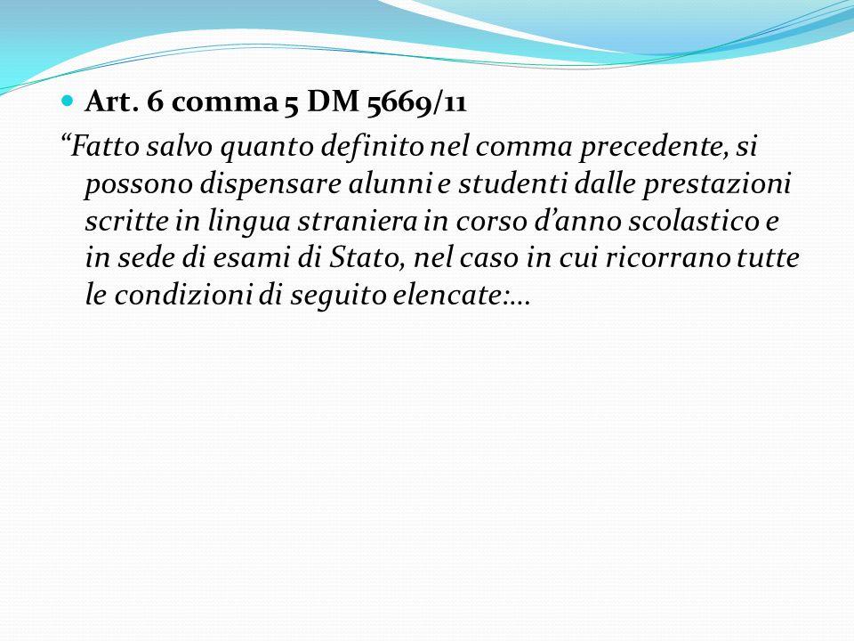 Art. 6 comma 5 DM 5669/11 Fatto salvo quanto definito nel comma precedente, si possono dispensare alunni e studenti dalle prestazioni scritte in lingu