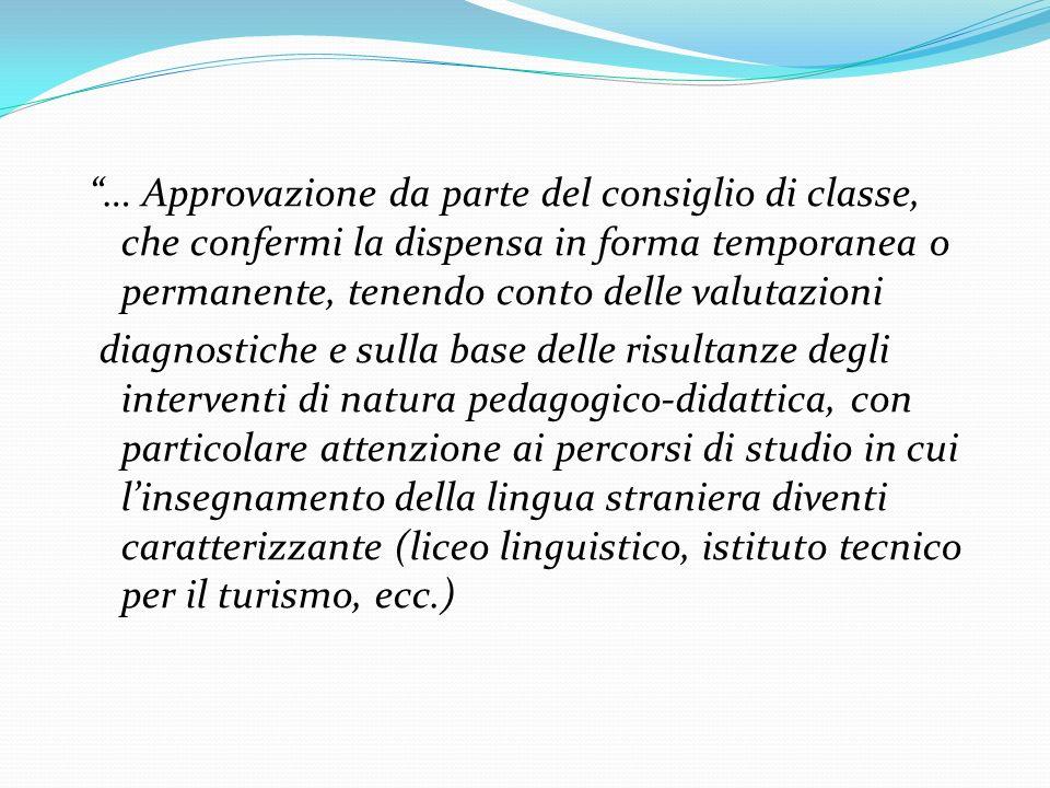 … Approvazione da parte del consiglio di classe, che confermi la dispensa in forma temporanea o permanente, tenendo conto delle valutazioni diagnostic