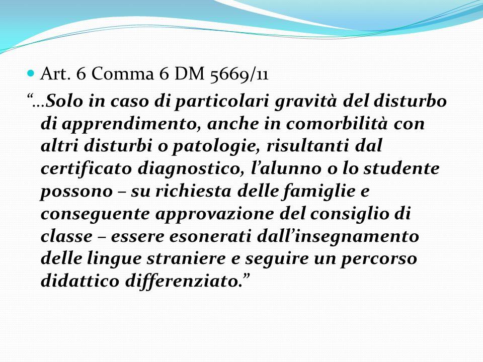 Art. 6 Comma 6 DM 5669/11 Art. 6 Comma 6 DM 5669/11 Solo in caso di particolari gravità del disturbo di apprendimento, anche in comorbilità con altri