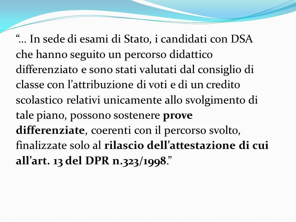 … In sede di esami di Stato, i candidati con DSA che hanno seguito un percorso didattico differenziato e sono stati valutati dal consiglio di classe c
