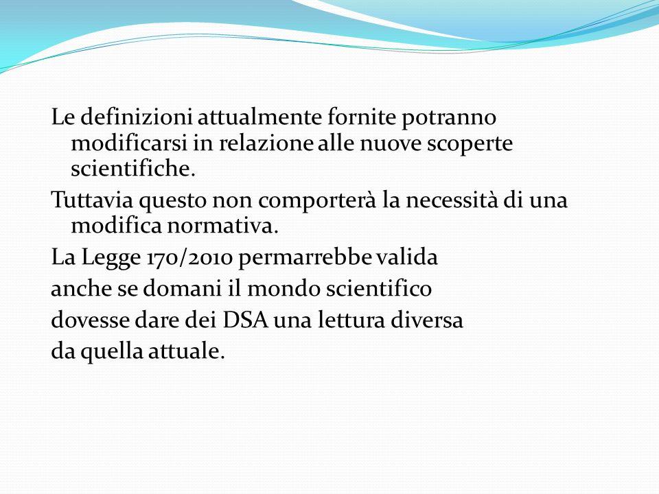 Le definizioni attualmente fornite potranno modificarsi in relazione alle nuove scoperte scientifiche. Tuttavia questo non comporterà la necessità di