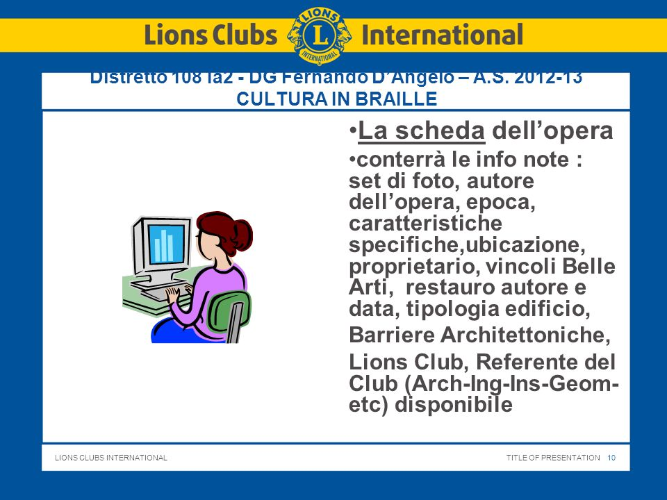 LIONS CLUBS INTERNATIONALTITLE OF PRESENTATION 10 Distretto 108 Ia2 - DG Fernando DAngelo – A.S. 2012-13 CULTURA IN BRAILLE La scheda dellopera conter