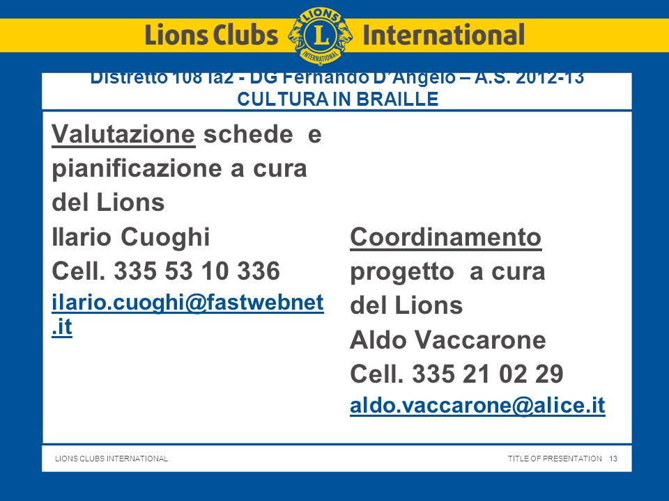LIONS CLUBS INTERNATIONALTITLE OF PRESENTATION 13 Distretto 108 Ia2 - DG Fernando DAngelo – A.S. 2012-13 CULTURA IN BRAILLE Valutazione schede e piani