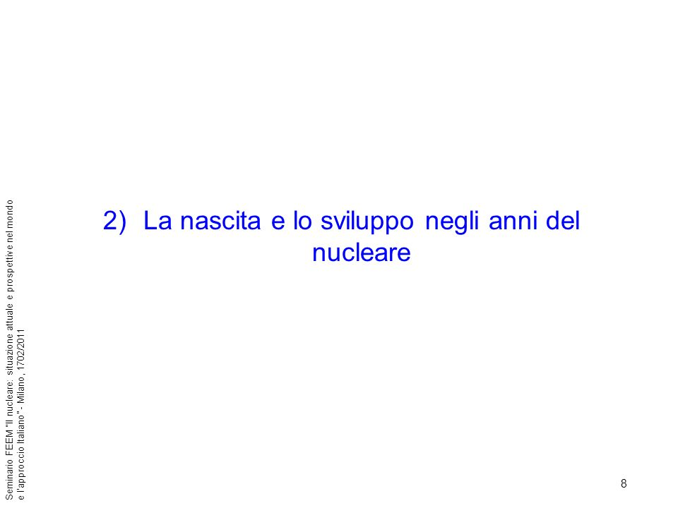 49 Seminario FEEM Il nucleare: situazione attuale e prospettive nel mondo e lapproccio Italiano - Milano, 1702/2011