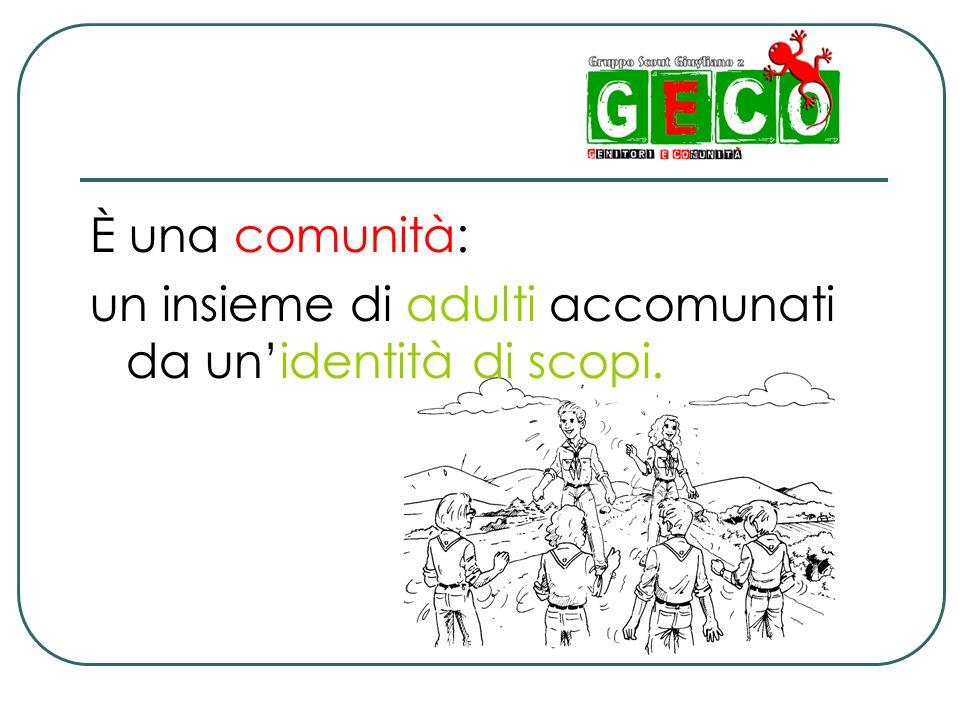È una comunità: un insieme di adulti accomunati da unidentità di scopi.