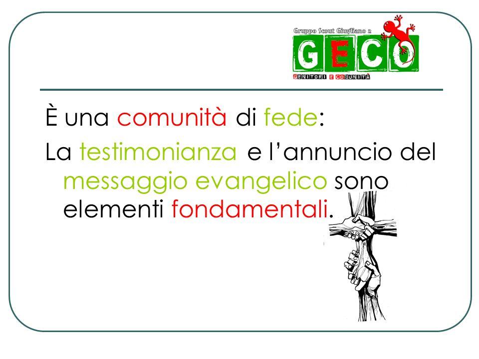 È una comunità di fede: La testimonianza e lannuncio del messaggio evangelico sono elementi fondamentali.