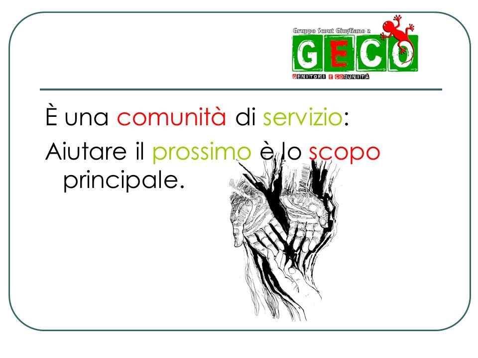 È una comunità di servizio: Aiutare il prossimo è lo scopo principale.