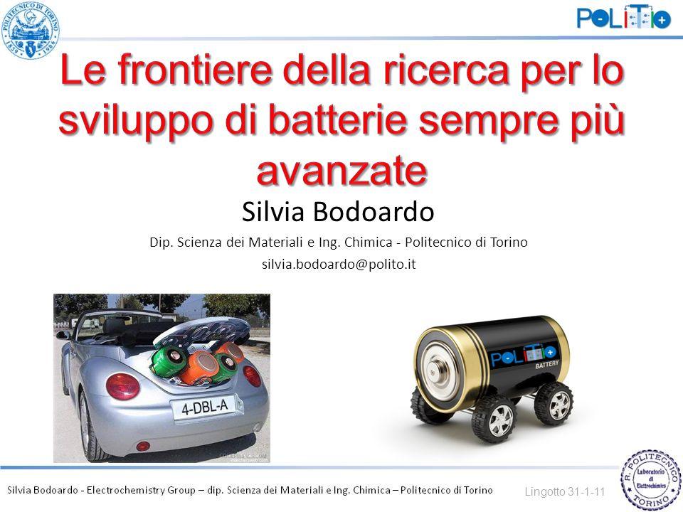 Silvia Bodoardo Dip. Scienza dei Materiali e Ing. Chimica - Politecnico di Torino silvia.bodoardo@polito.it Lingotto 31-1-11