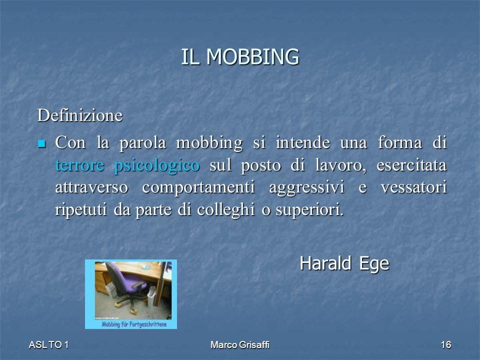 IL MOBBING Definizione Con la parola mobbing si intende una forma di terrore psicologico sul posto di lavoro, esercitata attraverso comportamenti aggressivi e vessatori ripetuti da parte di colleghi o superiori.