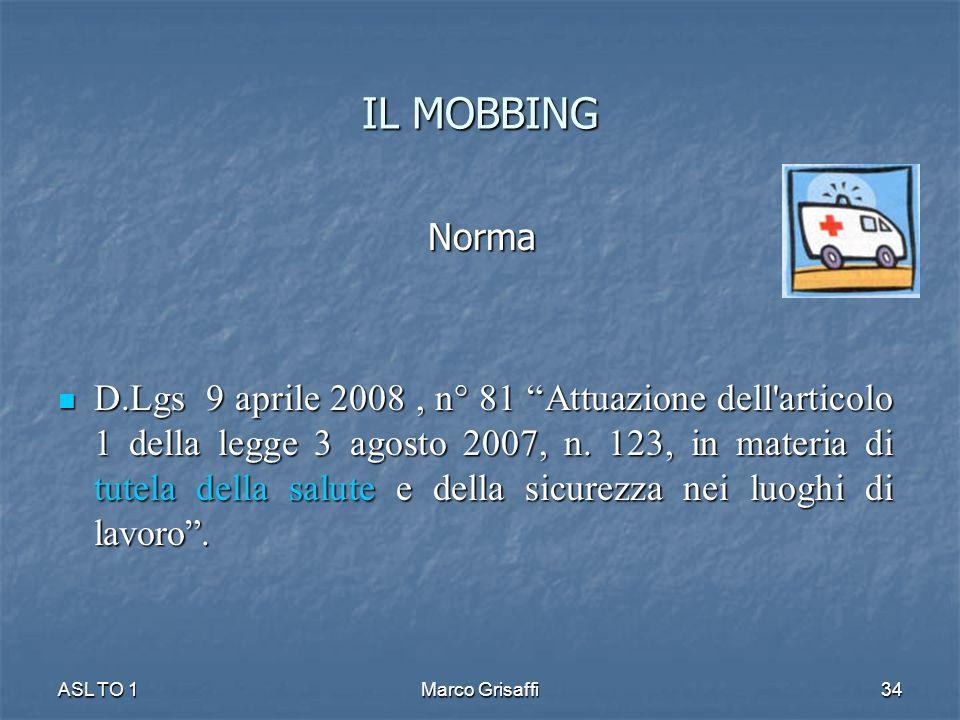 IL MOBBING Norma Norma D.Lgs 9 aprile 2008, n° 81 Attuazione dell'articolo 1 della legge 3 agosto 2007, n. 123, in materia di tutela della salute e de