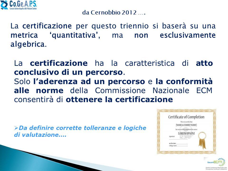 La certificazione per questo triennio si baserà su una metrica quantitativa, ma non esclusivamente algebrica. La certificazione ha la caratteristica d
