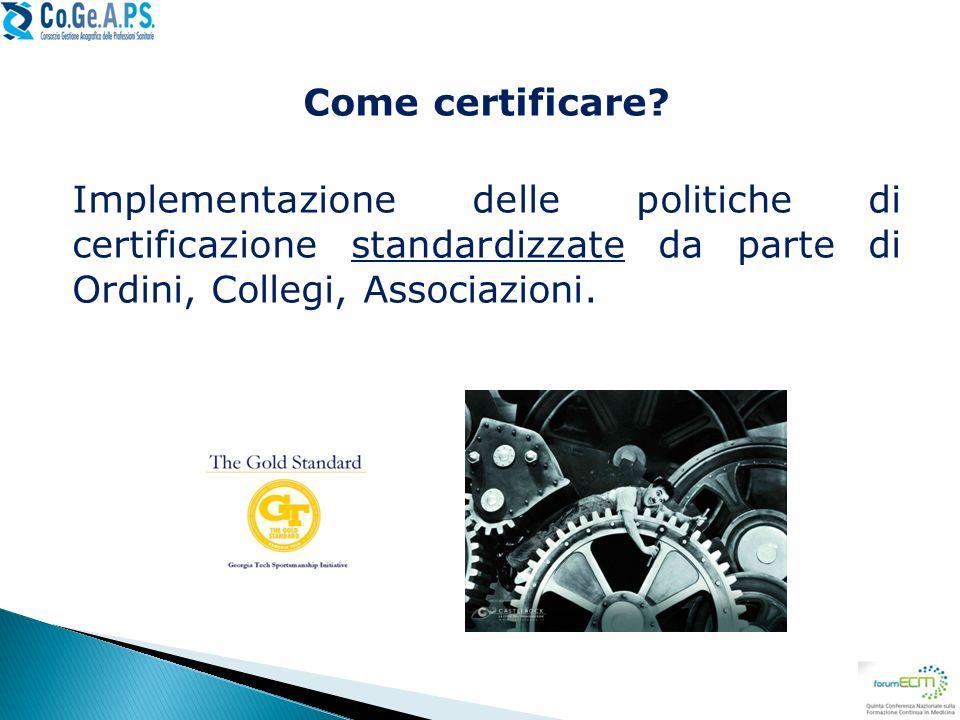 Come certificare? Implementazione delle politiche di certificazione standardizzate da parte di Ordini, Collegi, Associazioni.