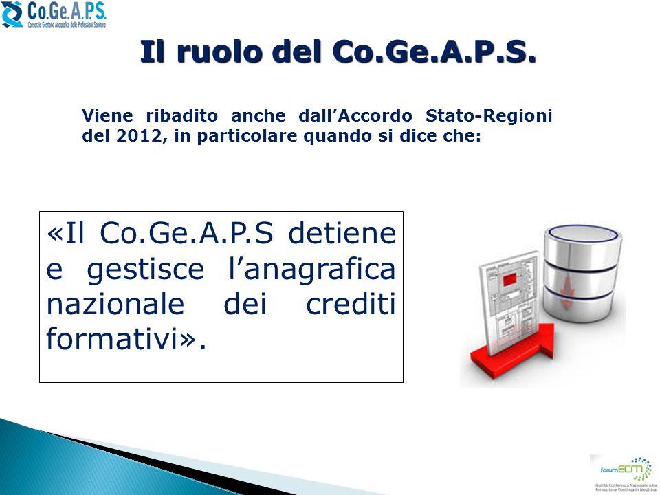 «Il Co.Ge.A.P.S detiene e gestisce lanagrafica nazionale dei crediti formativi». Viene ribadito anche dallAccordo Stato-Regioni del 2012, in particola