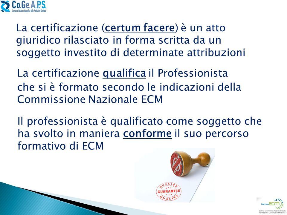 La certificazione qualifica il Professionista che si è formato secondo le indicazioni della Commissione Nazionale ECM Il professionista è qualificato