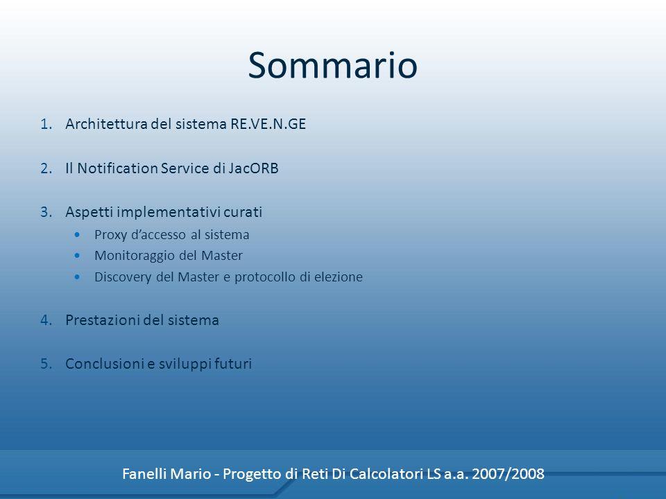 Sommario 1. Architettura del sistema RE.VE.N.GE 2. Il Notification Service di JacORB 3. Aspetti implementativi curati Proxy daccesso al sistema Monito