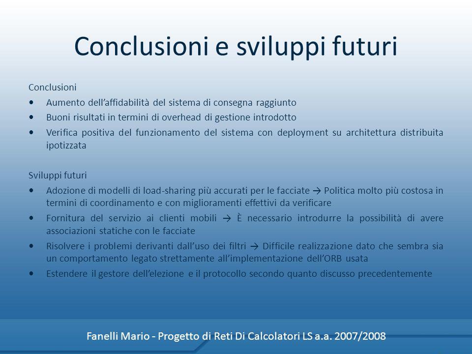 Conclusioni e sviluppi futuri Conclusioni Aumento dellaffidabilità del sistema di consegna raggiunto Buoni risultati in termini di overhead di gestion