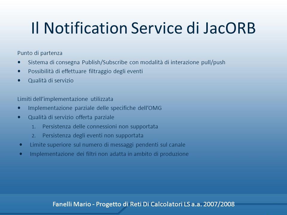 Il Notification Service di JacORB Punto di partenza Sistema di consegna Publish/Subscribe con modalità di interazione pull/push Possibilità di effettu