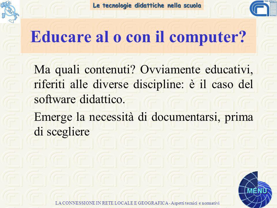 Le tecnologie didattiche nella scuola MENU LA CONNESSIONE IN RETE LOCALE E GEOGRAFICA - Aspetti tecnici e normativi Ma quali contenuti.