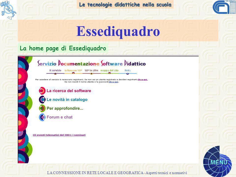 Le tecnologie didattiche nella scuola MENU LA CONNESSIONE IN RETE LOCALE E GEOGRAFICA - Aspetti tecnici e normativi Essediquadro La home page di Essediquadro