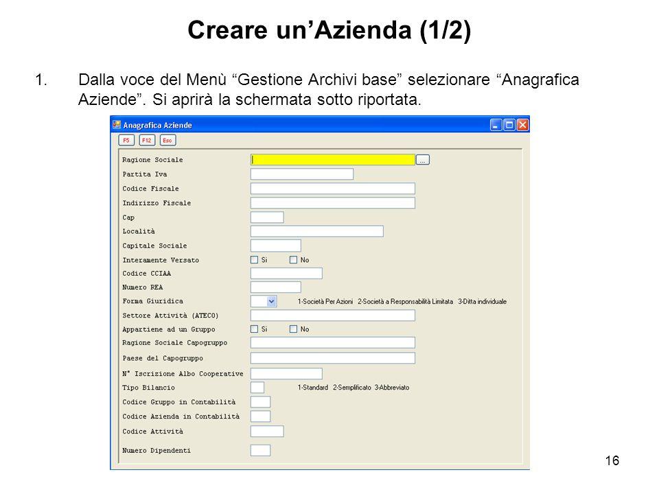 16 Creare unAzienda (1/2) 1.Dalla voce del Menù Gestione Archivi base selezionare Anagrafica Aziende.
