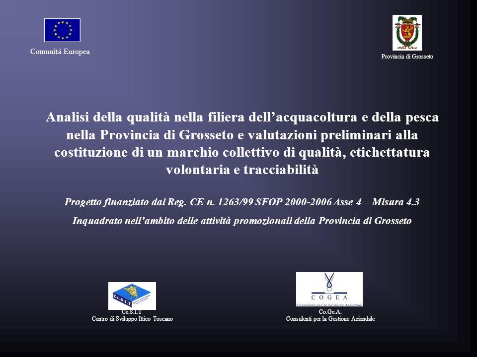 Analisi della qualità nella filiera dellacquacoltura e della pesca nella Provincia di Grosseto e valutazioni preliminari alla costituzione di un marchio collettivo di qualità, etichettatura volontaria e tracciabilità Progetto finanziato dal Reg.