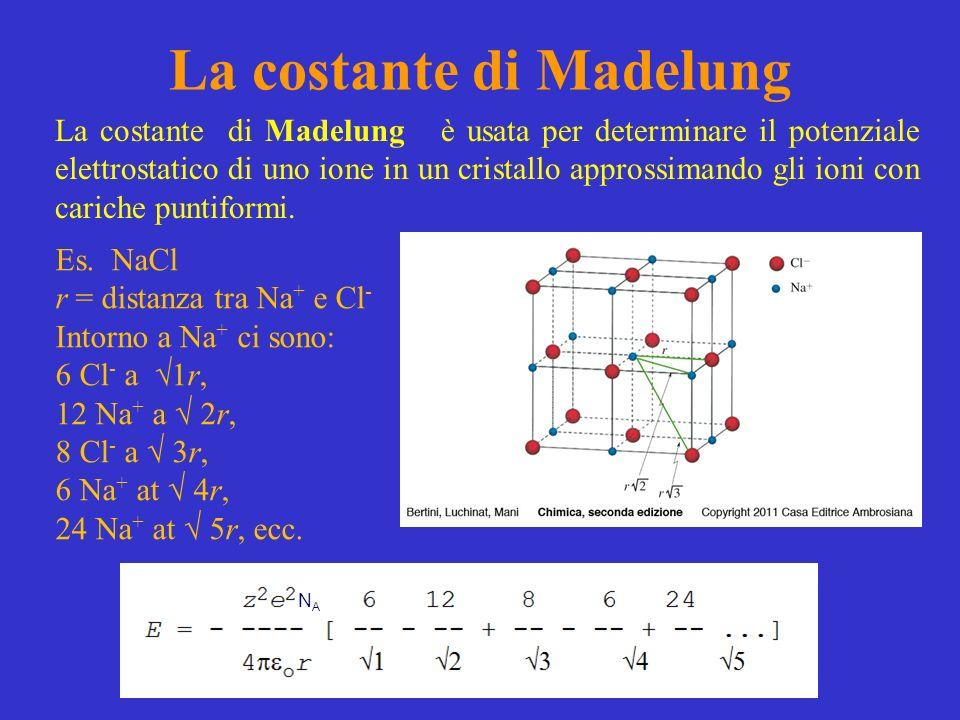 La costante di Madelung La costante di Madelung è usata per determinare il potenziale elettrostatico di uno ione in un cristallo approssimando gli ion