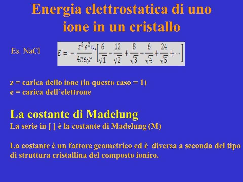 Energia elettrostatica di uno ione in un cristallo z = carica dello ione (in questo caso = 1) e = carica dellelettrone La costante di Madelung La seri