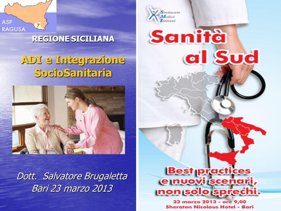 REGIONE SICILIANA ADI e Integrazione SocioSanitaria Dott. Salvatore Brugaletta Bari 23 marzo 2013