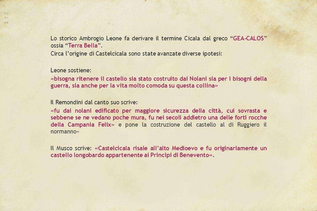 Lo storico Ambrogio Leone fa derivare il termine Cicala dal greco GEA-CALOS ossia Terra Bella.