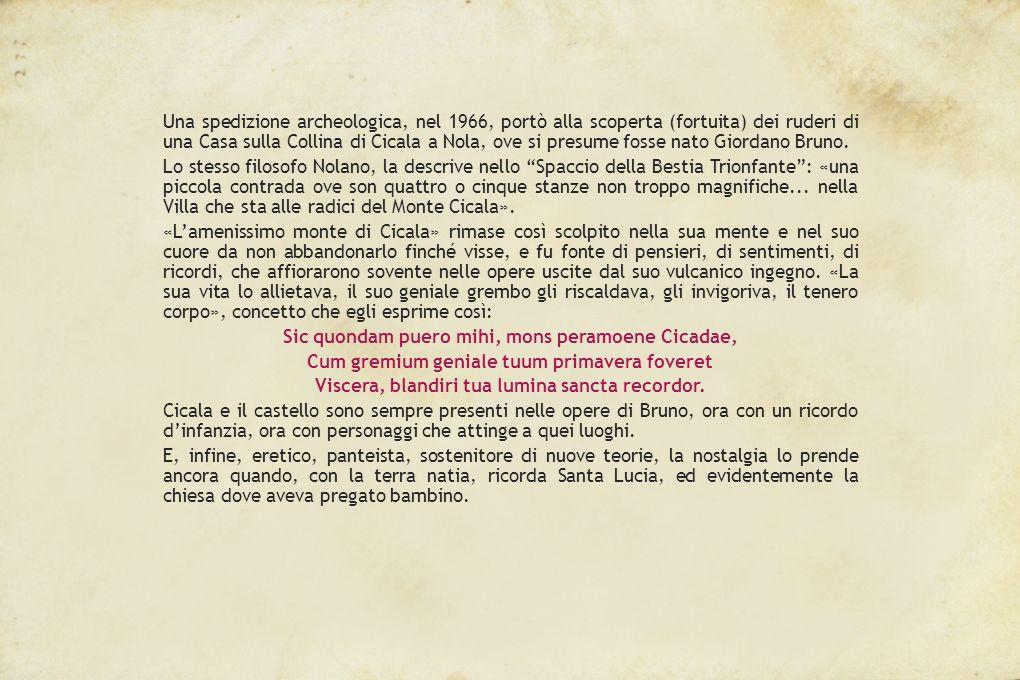 Una spedizione archeologica, nel 1966, portò alla scoperta (fortuita) dei ruderi di una Casa sulla Collina di Cicala a Nola, ove si presume fosse nato Giordano Bruno.