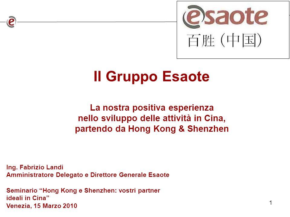 1 Il Gruppo Esaote La nostra positiva esperienza nello sviluppo delle attività in Cina, partendo da Hong Kong & Shenzhen Ing.