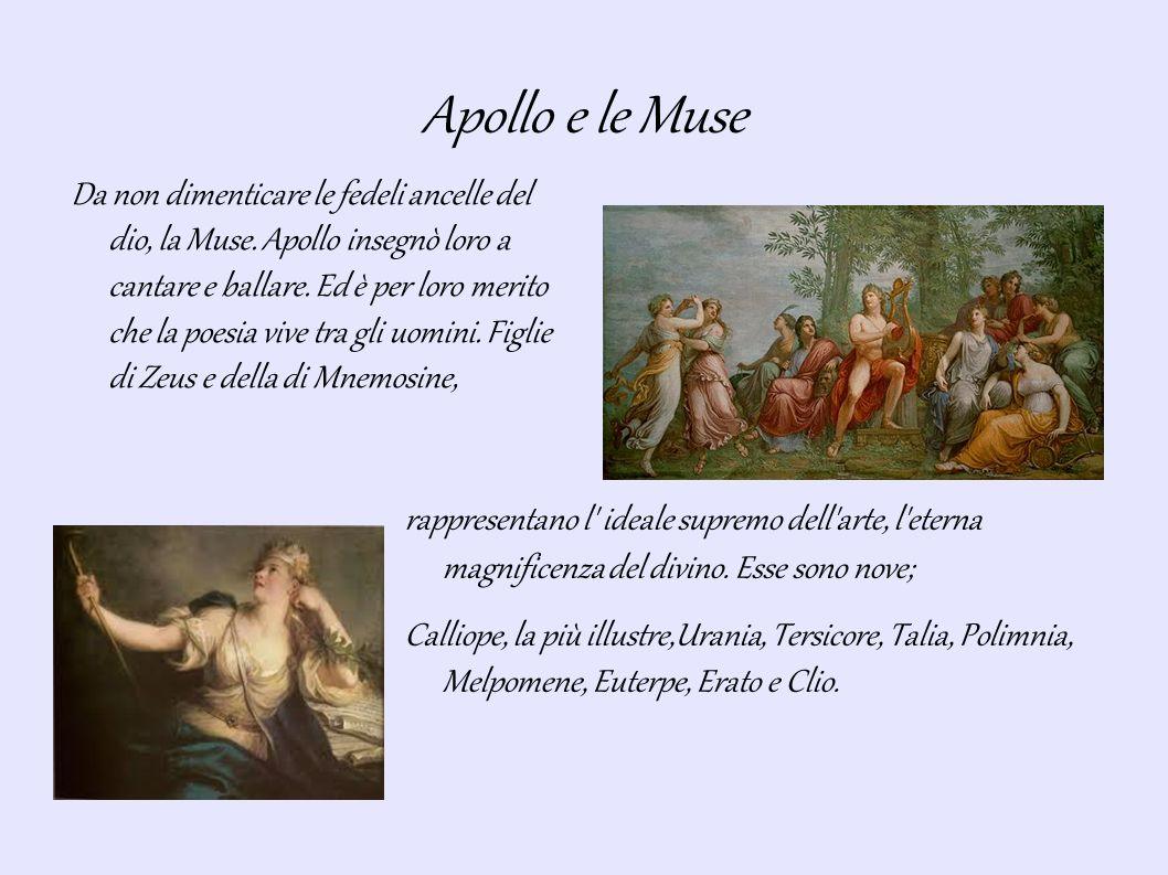 Apollo e le Muse Da non dimenticare le fedeli ancelle del dio, la Muse.