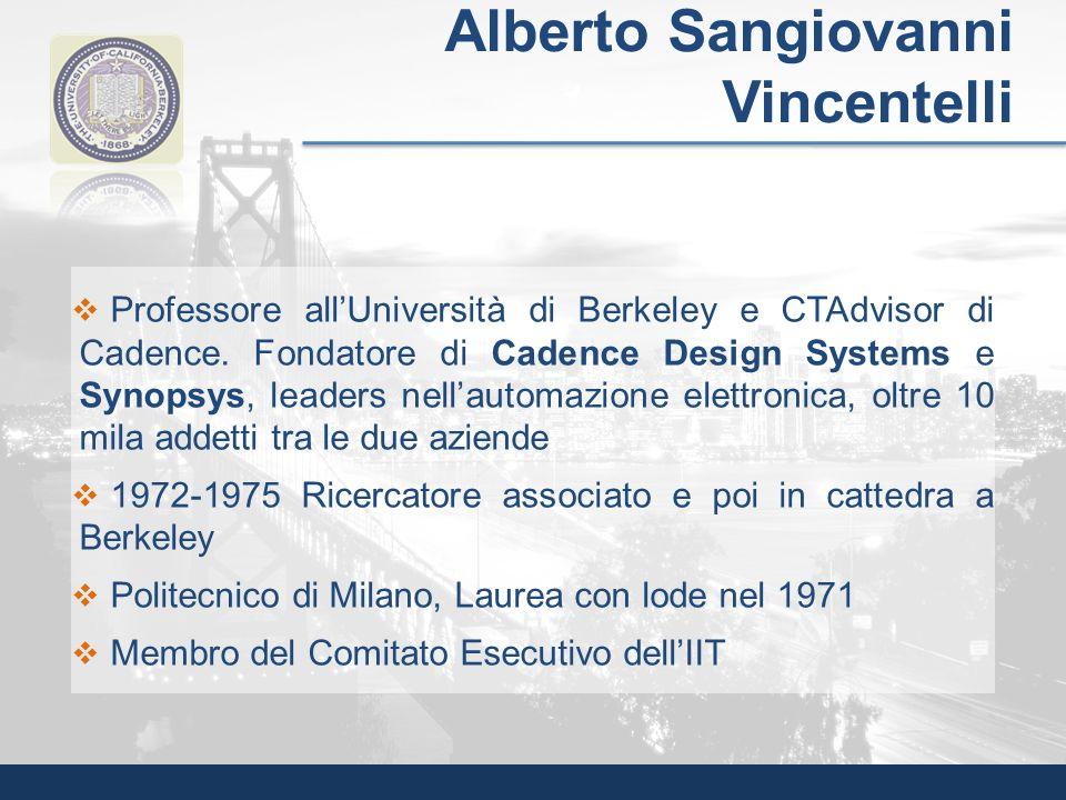 Professore allUniversità di Berkeley e CTAdvisor di Cadence. Fondatore di Cadence Design Systems e Synopsys, leaders nellautomazione elettronica, oltr