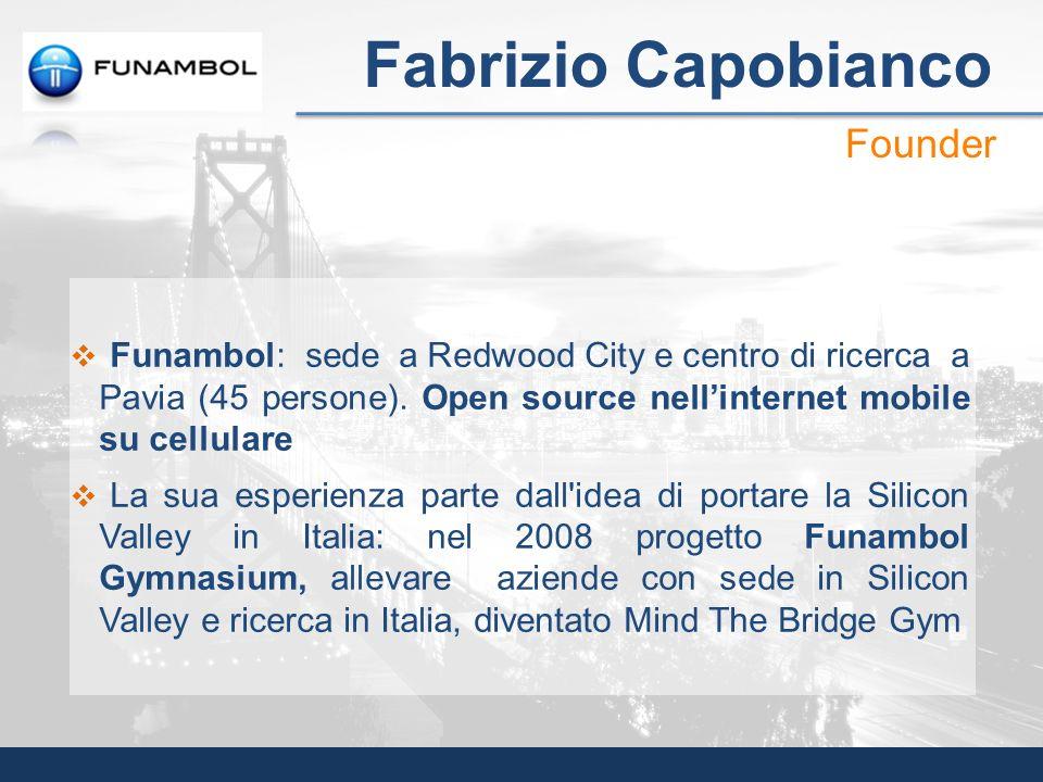Funambol: sede a Redwood City e centro di ricerca a Pavia (45 persone). Open source nellinternet mobile su cellulare La sua esperienza parte dall'idea